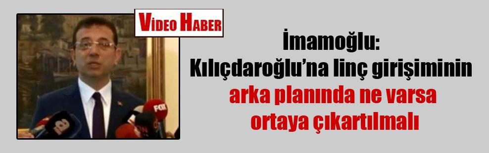 İmamoğlu: Kılıçdaroğlu'na linç girişiminin arka planında ne varsa ortaya çıkartılmalı
