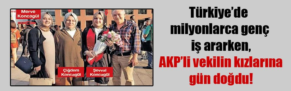 Türkiye'de milyonlarca genç iş ararken, AKP'li vekilin kızlarına gün doğdu!