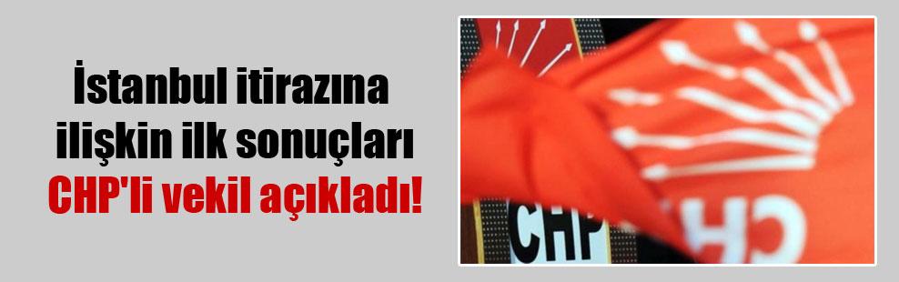 İstanbul itirazına ilişkin ilk sonuçları CHP'li vekil açıkladı!