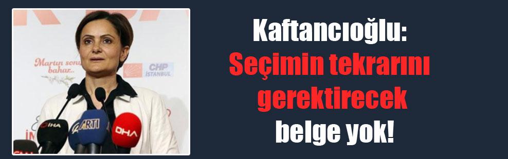 Kaftancıoğlu: Seçimin tekrarını gerektirecek belge yok!