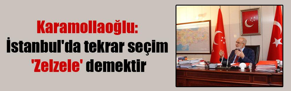 Karamollaoğlu: İstanbul'da tekrar seçim 'Zelzele' demektir