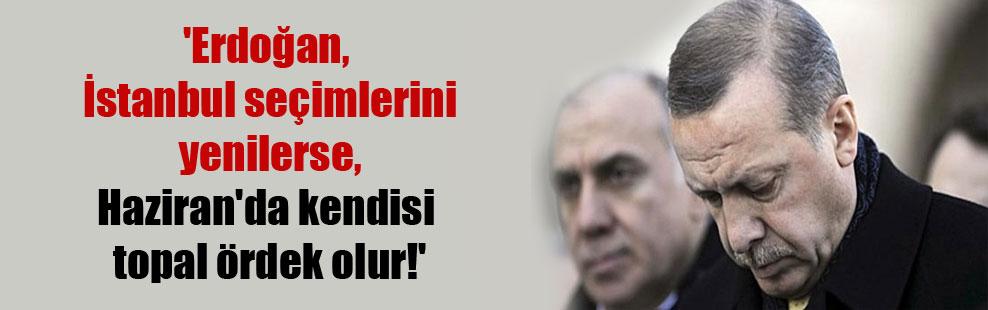 'Erdoğan, İstanbul seçimlerini yenilerse, Haziran'da kendisi topal ördek olur!'