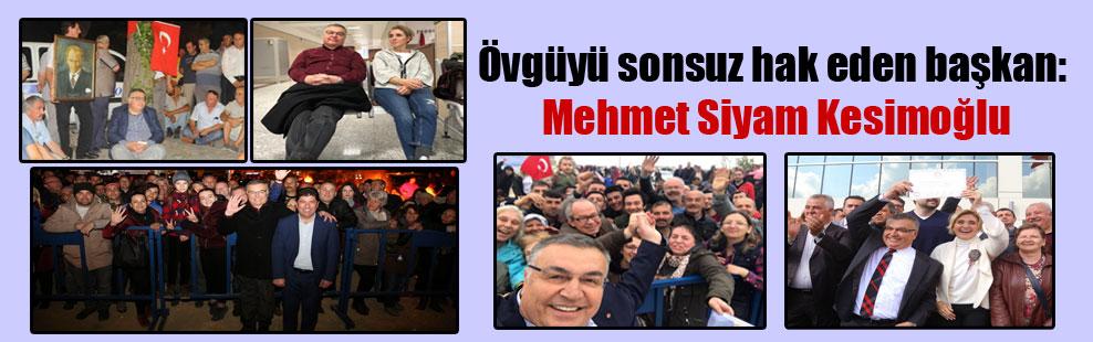 Övgüyü sonsuz hak eden başkan: Mehmet Siyam Kesimoğlu