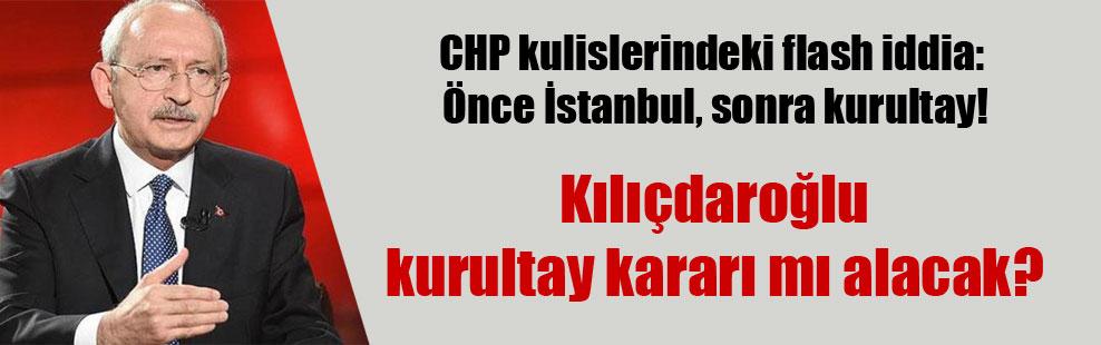 CHP kulislerindeki flash iddia: Önce İstanbul, sonra kurultay!