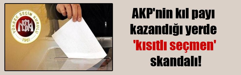 AKP'nin kıl payı kazandığı yerde 'kısıtlı seçmen' skandalı!
