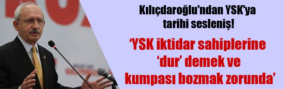 Kılıçdaroğlu'ndan YSK'ya tarihi sesleniş!
