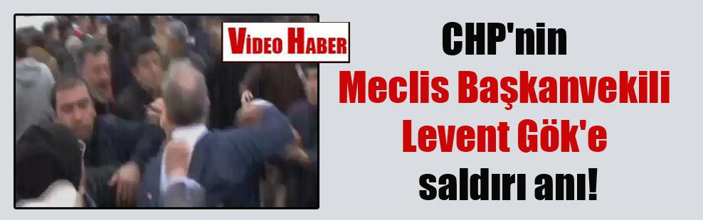 CHP'nin Meclis Başkanvekili Levent Gök'e saldırı anı!