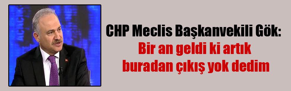 CHP Meclis Başkanvekili Gök: Bir an geldi ki artık buradan çıkış yok dedim