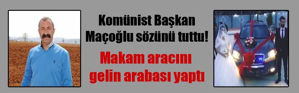 Komünist Başkan Maçoğlu sözünü tuttu!