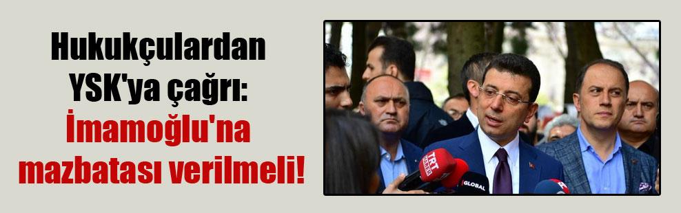 Hukukçulardan YSK'ya çağrı: İmamoğlu'na mazbatası verilmeli!