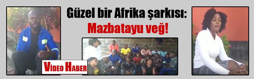Güzel bir Afrika şarkısı: Mazbatayu veğ!