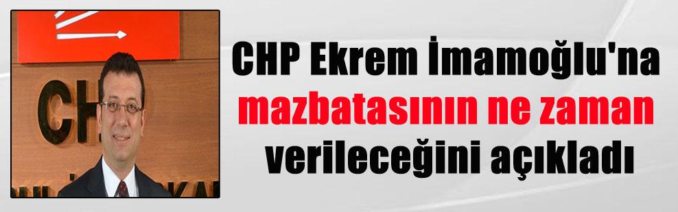 CHP Ekrem İmamoğlu'na mazbatasının ne zaman verileceğini açıkladı