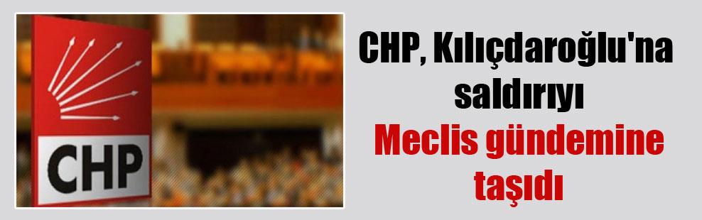 CHP, Kılıçdaroğlu'na saldırıyı Meclis gündemine taşıdı