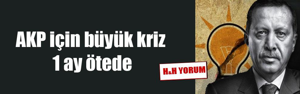 AKP için büyük kriz 1 ay ötede