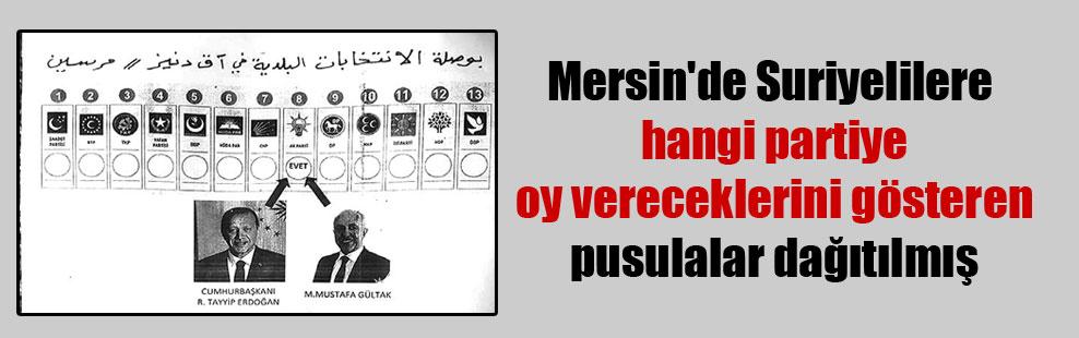 Mersin'de Suriyelilere hangi partiye oy vereceklerini gösteren pusulalar dağıtılmış