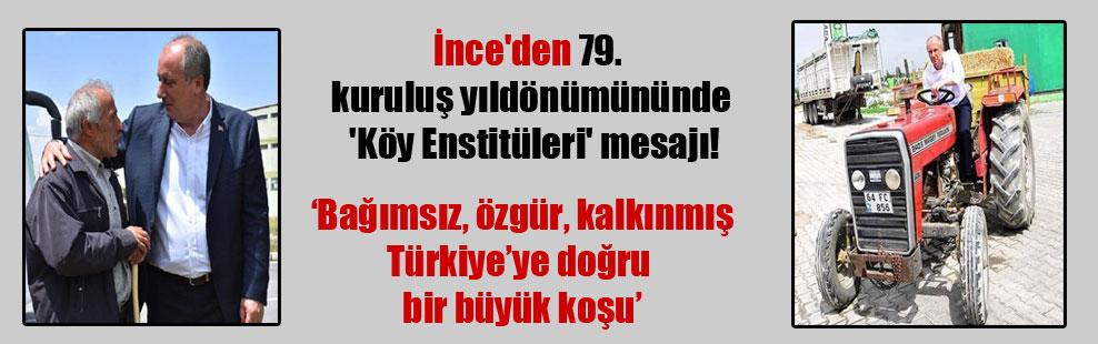 İnce'den 79. kuruluş yıldönümününde 'Köy Enstitüleri' mesajı!