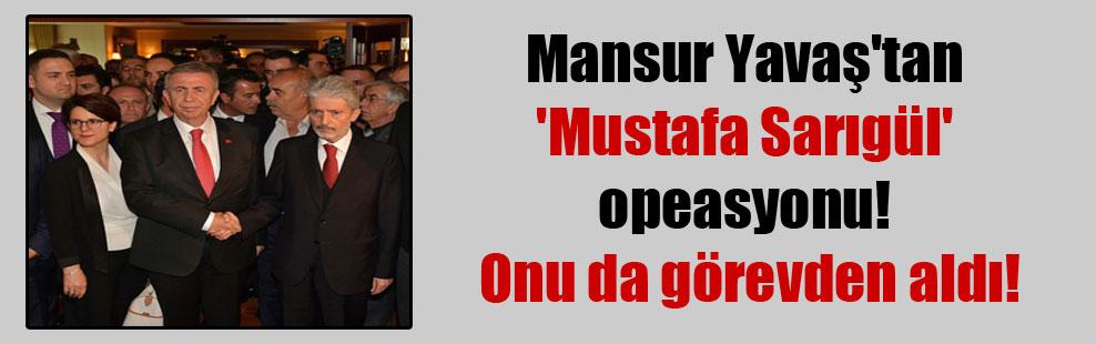 Mansur Yavaş'tan 'Mustafa Sarıgül' opeasyonu! Onu da görevden aldı!