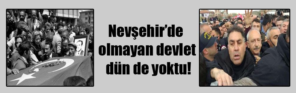 Nevşehir'de olmayan devlet dün de yoktu!
