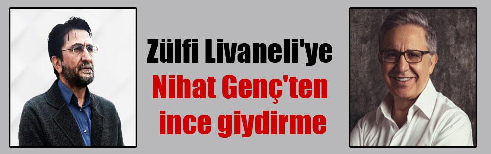 Zülfi Livaneli'ye Nihat Genç'ten ince giydirme