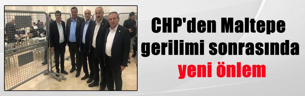 CHP'den Maltepe gerilimi sonrasında yeni önlem