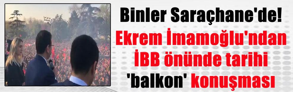 Binler Saraçhane'de! Ekrem İmamoğlu'ndan İBB önünde tarihi 'balkon' konuşması