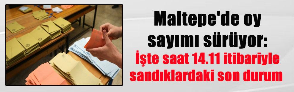 Maltepe'de oy sayımı sürüyor: İşte saat 14.11 itibariyle sandıklardaki son durum