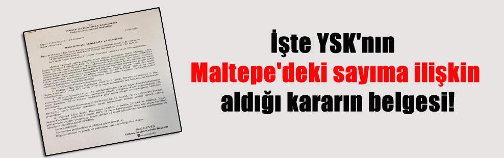 İşte YSK'nın Maltepe'deki sayıma ilişkin aldığı kararın belgesi!