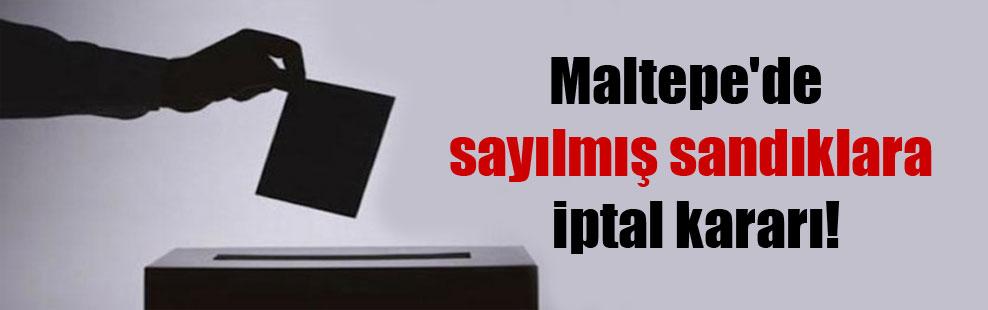 Maltepe'de sayılmış sandıklara iptal kararı!