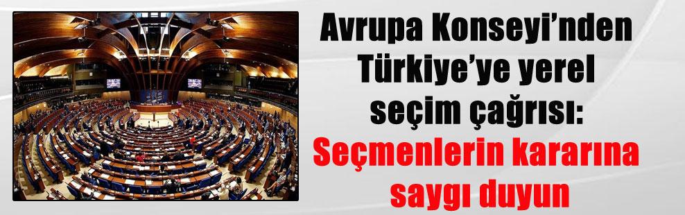 Avrupa Konseyi'nden Türkiye'ye yerel seçim çağrısı: Seçmenlerin kararına saygı duyun
