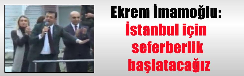 Ekrem İmamoğlu: İstanbul için seferberlik başlatacağız