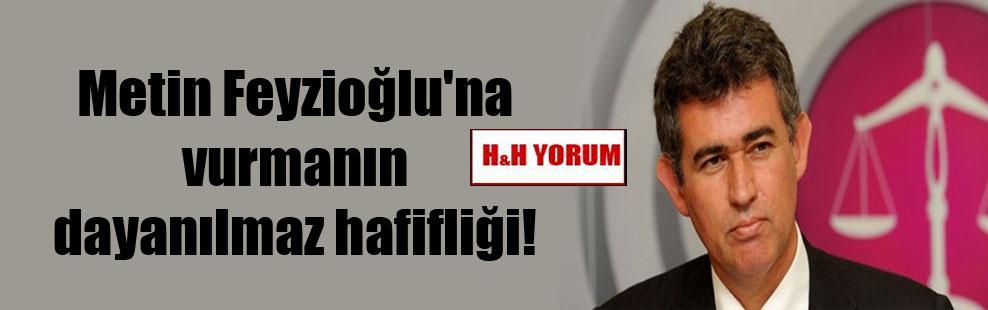 Metin Feyzioğlu'na vurmanın dayanılmaz hafifliği!