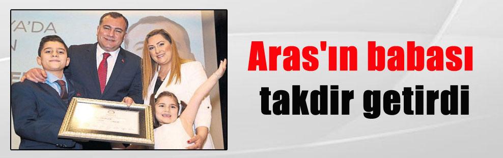 Aras'ın babası takdir getirdi