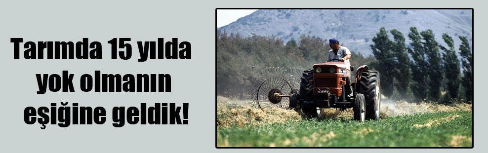 Tarımda 15 yılda yok olmanın eşiğine geldik!