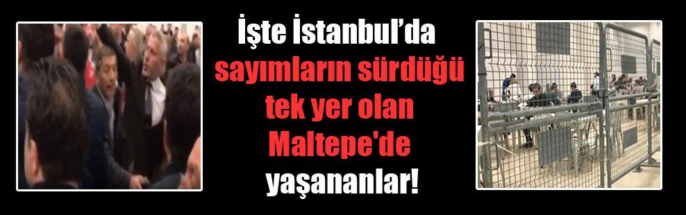 İşte İstanbul'da sayımların sürdüğü tek yer olan Maltepe'de yaşananlar!