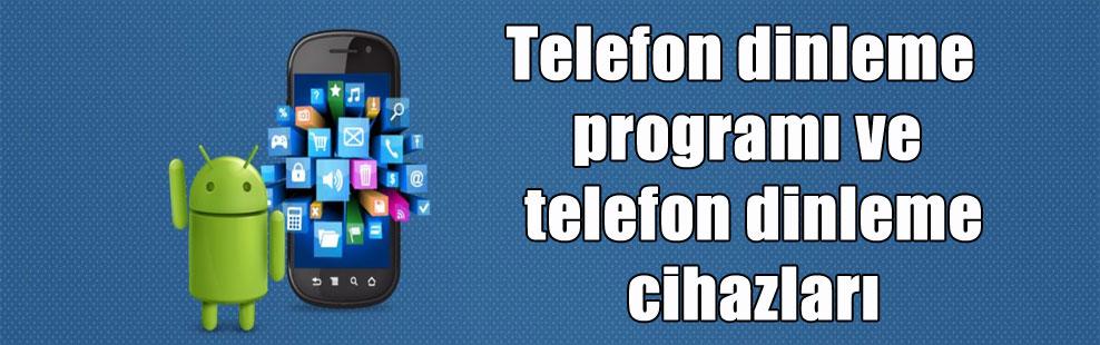 Telefon dinleme programı ve telefon dinleme cihazları