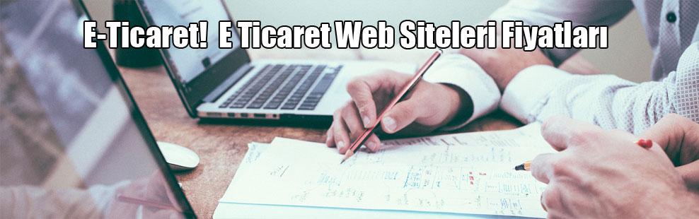 E-Ticaret!  E Ticaret Web Siteleri Fiyatları