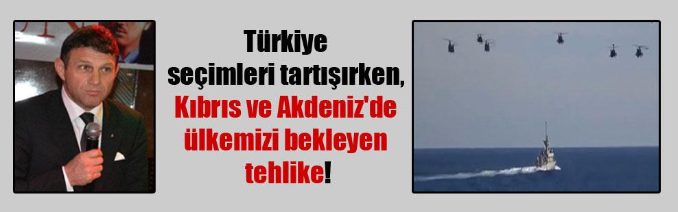 Türkiye seçimleri tartışırken, Kıbrıs ve Akdeniz'de ülkemizi bekleyen tehlike!