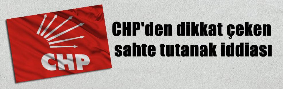 CHP'den dikkat çeken sahte tutanak iddiası