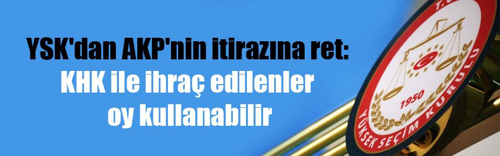 YSK'dan AKP'nin itirazına ret: KHK ile ihraç edilenler oy kullanabilir