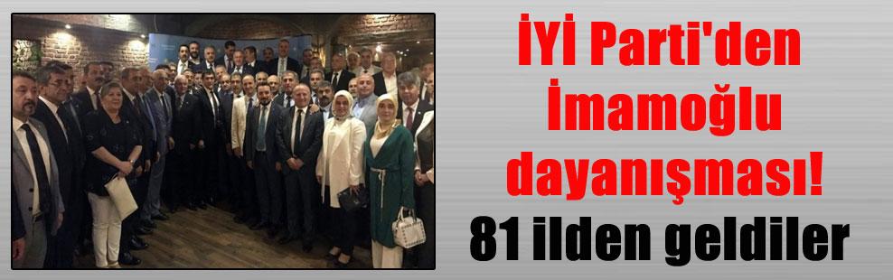 İYİ Parti'den İmamoğlu dayanışması! 81 ilden geldiler