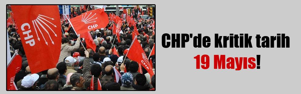 CHP'de kritik tarih 19 Mayıs!