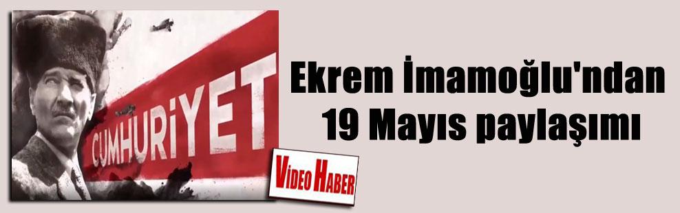 Ekrem İmamoğlu'ndan 19 Mayıs paylaşımı