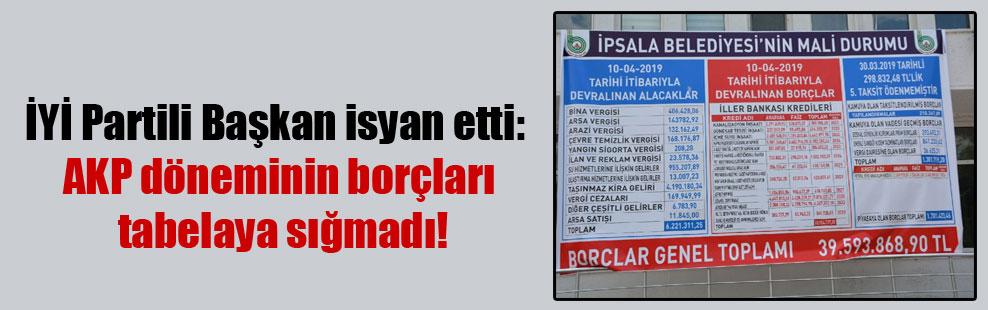 İYİ Partili Başkan isyan etti: AKP döneminin borçları tabelaya sığmadı!