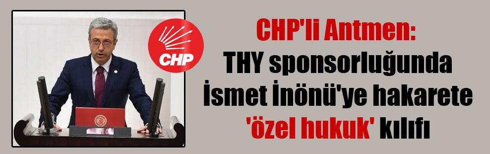 CHP'li Antmen: THY sponsorluğunda İsmet İnönü'ye hakarete 'özel hukuk' kılıfı