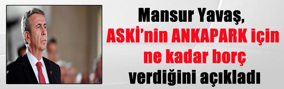 Mansur Yavaş, ASKİ'nin ANKAPARK için ne kadar borç verdiğini açıkladı