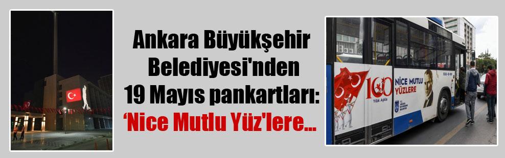 Ankara Büyükşehir Belediyesi'nden 19 Mayıs pankartları: Nice Mutlu Yüz'lere…