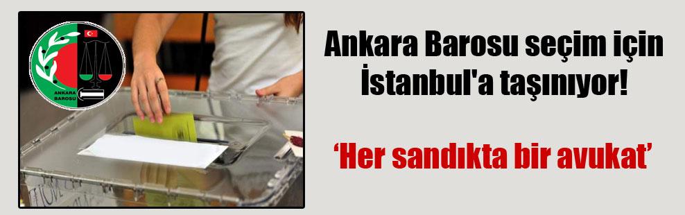 Ankara Barosu seçim için İstanbul'a taşınıyor!