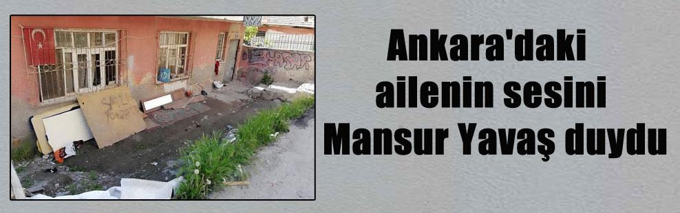 Ankara'daki ailenin sesini Mansur Yavaş duydu
