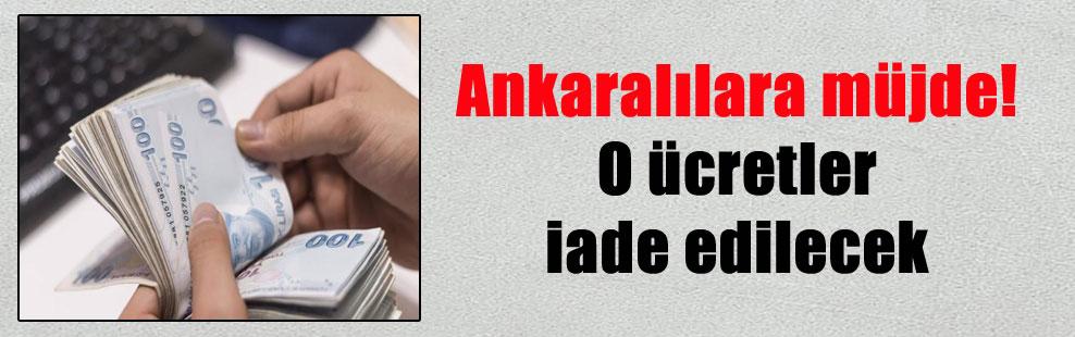 Ankaralılara müjde! O ücretler iade edilecek