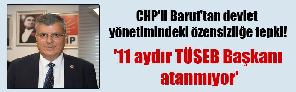 CHP'li Barut'tan devlet yönetimindeki özensizliğe tepki!  '11 aydır TÜSEB Başkanı atanmıyor'